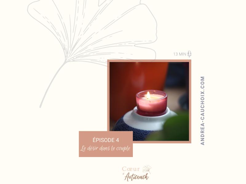 Podcast: #4 Faire renaître le désir dans son couple