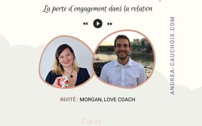 Podcast #20 : La perte d'engagement dans les relations avec Morgan